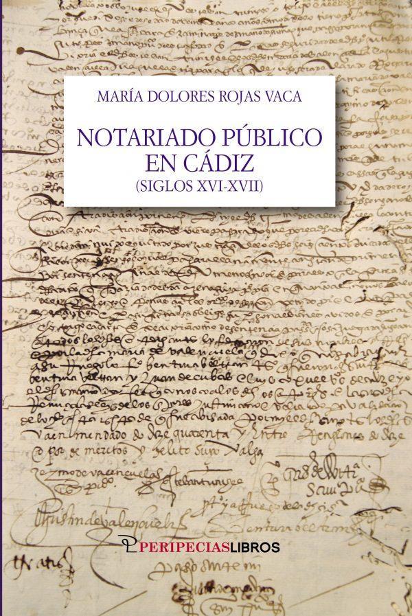 Notariado público en Cádiz ( Siglos XVI-XVII ). María Dolores Rojas Vaca