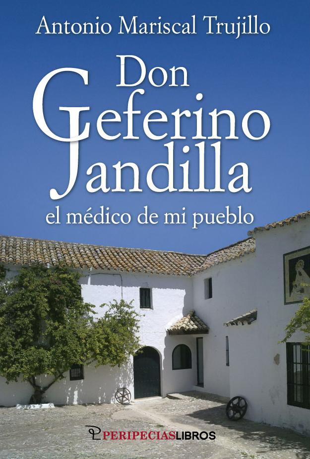 Don Ceferino Jandilla, el médico de mi pueblo. Antonio Mariscal Trujillo