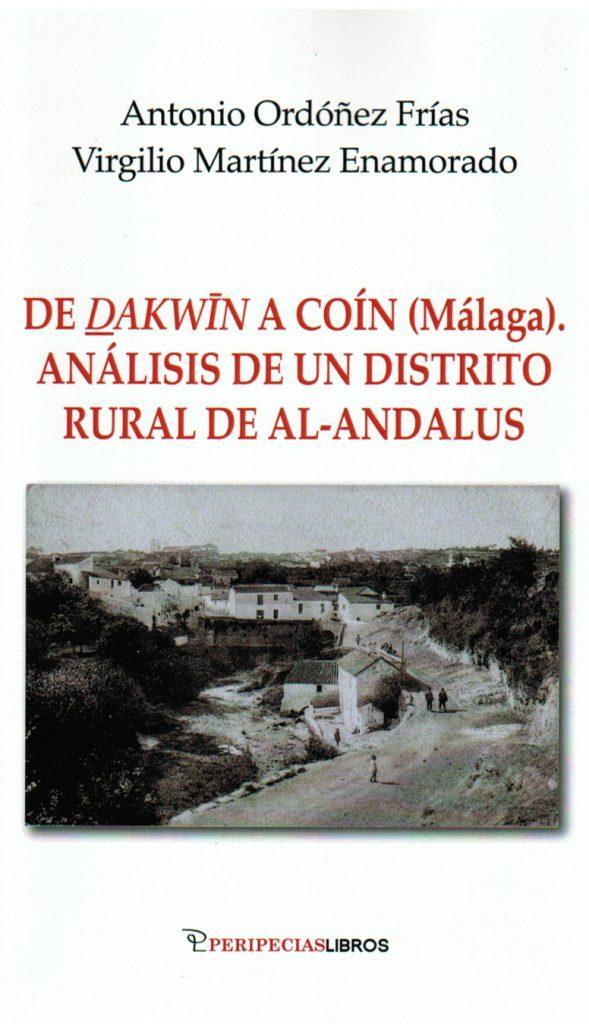 De Dakwin a Coín (Análisis de un distrito rural de Al-Andalus). Antonio Ordóñez Frías y Virgilio Martínez Enamorado