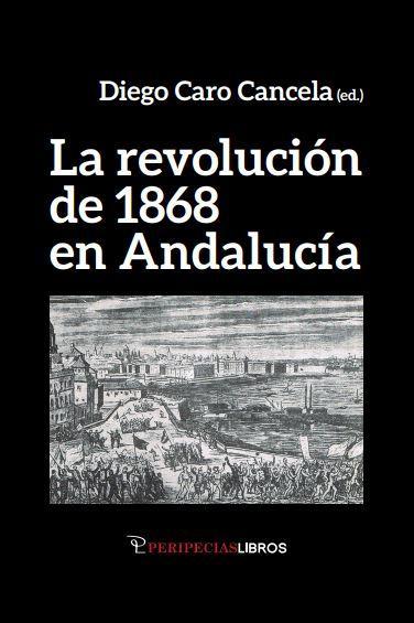 La revolución de 1868 en Andalucía. Diego Caro Cancela(ed.)