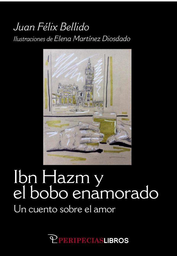 Ibn Hazm y el bobo enamorado. Juan Félix Bellido. Ilustraciones: Elena Martínez Diosdado