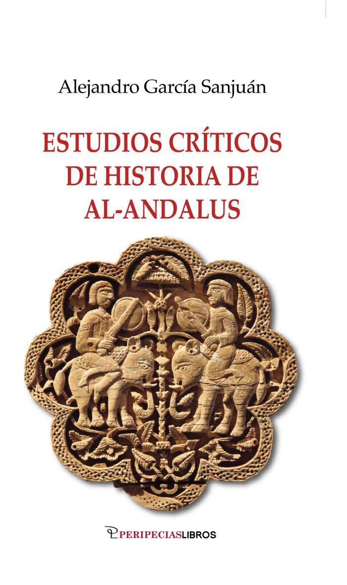 Estudios críticos de historia de Al-Andalus. Alejandro García Sanjuan